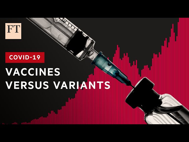 Coronavirus: the race between vaccines and new variants I FT