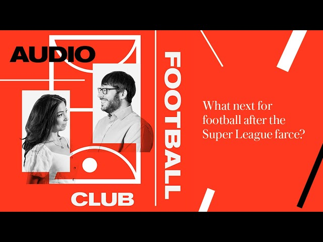Audio Football Club: What next for football after the Super League farce? | Podcast