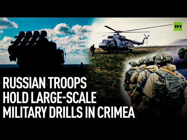 Russian troops hold large-scale military drills in Crimea