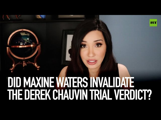 Did Maxine Waters invalidate the Derek Chauvin trial verdict?